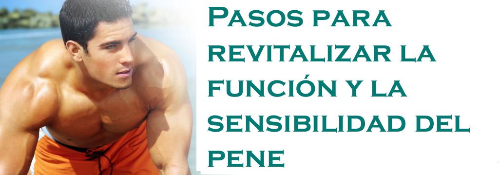 Pasos para revitalizar la función y la sensibilidad del pene