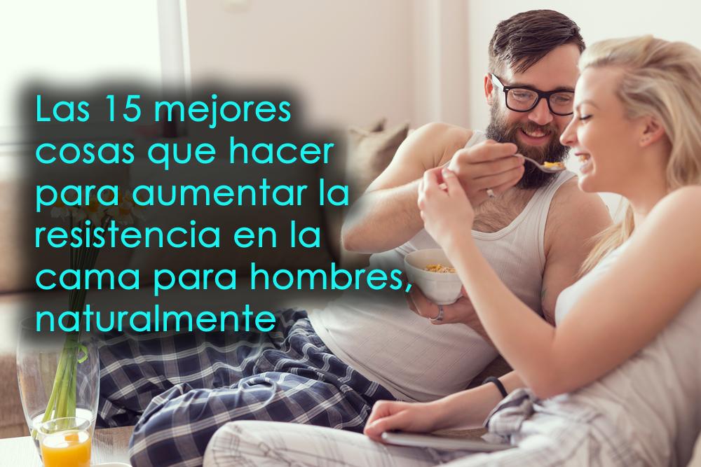 Las 15 mejores cosas que hacer para aumentar la resistencia en la cama para hombres, naturalmente