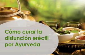 Cómo curar la disfunción eréctil por Ayurveda: mejores hierbas, medicamentos y formas naturales para superar la disfunción eréctil de manera efectiva