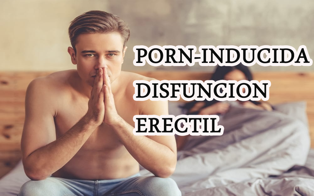 Porn-inducida disfuncion erectil