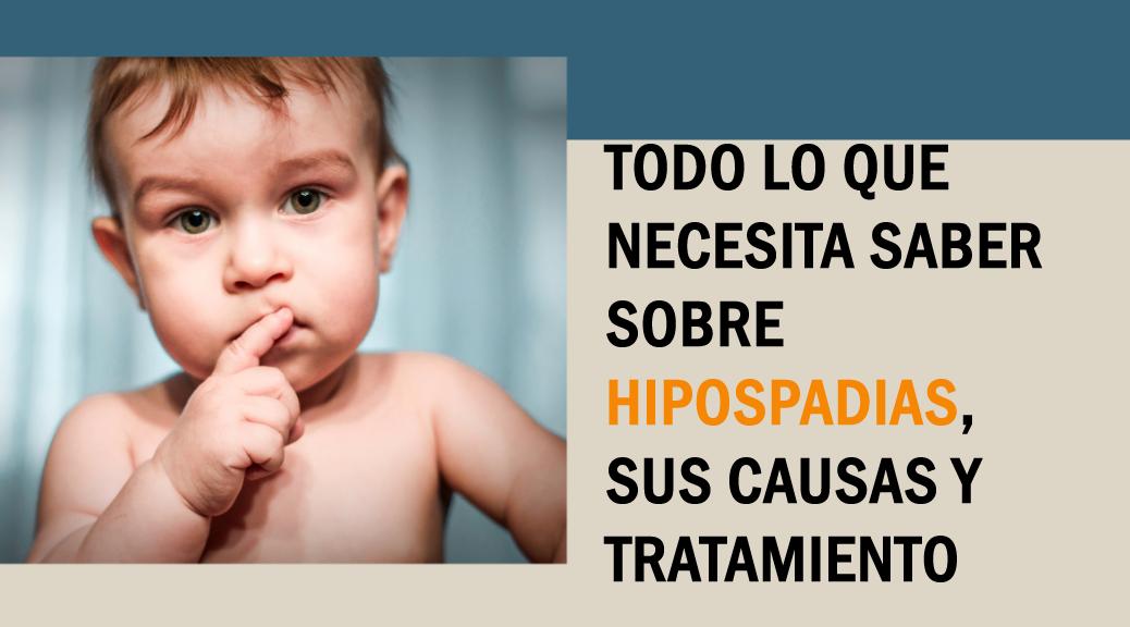 sobre hipospadias, sus causas y tratamiento
