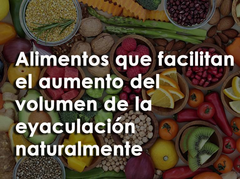 alimentos que facilitan el aumento del volumen de la eyaculación naturalmente