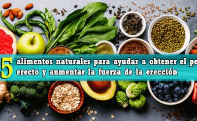alimentos naturales para ayudar a obtener el pene erecto