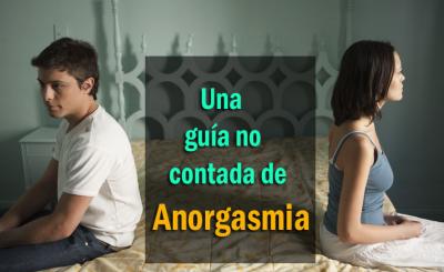 Una guía no contada de Anorgasmia