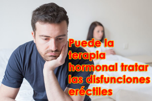 ¿Puede la terapia hormonal tratar las disfunciones eréctiles? La verdad lo revela