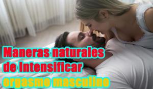 9 maneras naturales de Intensificar orgasmo masculino Para más satisfactorio Sexo