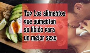 Top Los alimentos que aumentan su libido para un mejor sexo